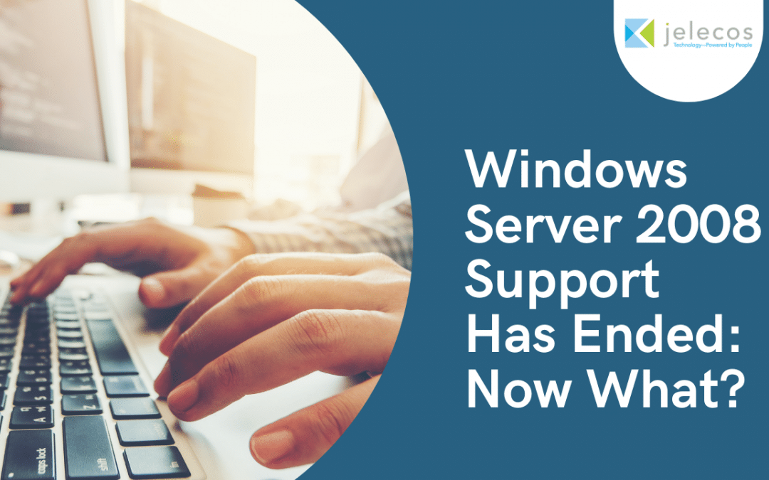 Windows Server 2008 Support Has Ended: Now What?