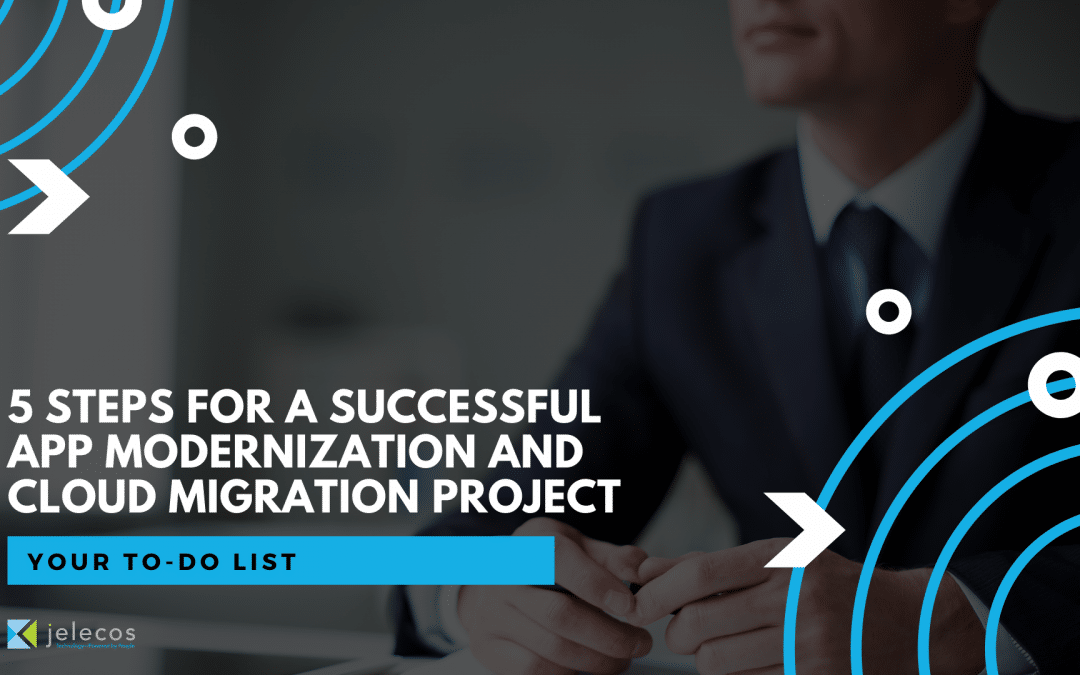 5 Steps for a Successful App Modernization and Cloud Migration Project